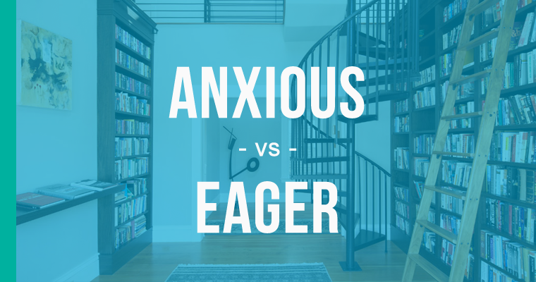 anxious versus eager
