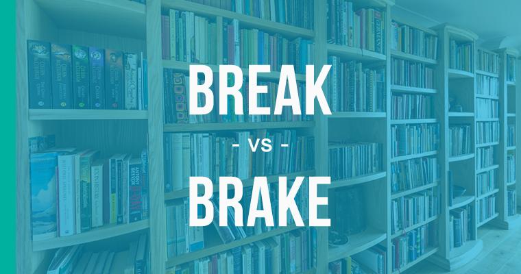 break versus brake