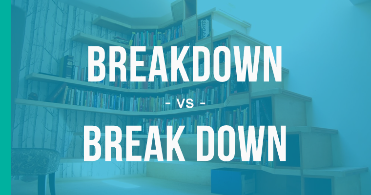 Breakdown or Break Down – How to Use Each Correctly