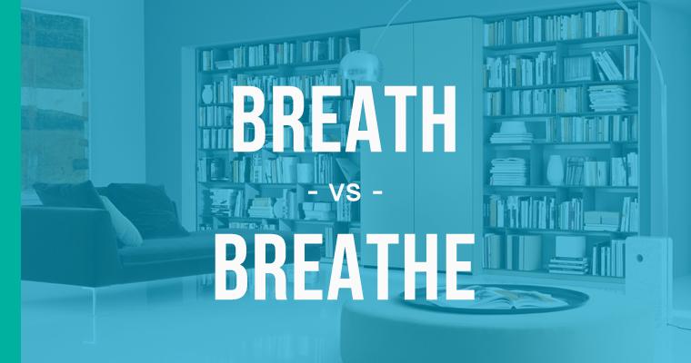 Breath vs  Breathe – How to Use Each Correctly